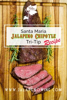 Make this mouth-watering, juicing, spicy smoked Jalapeño Chipotle Tri-Tip and impress ANY foodie at your next dinner party or BBQ. Potter Wine's Jalapeno Wines take your recipes to the next kick in the mouth level! Chipotle Recipes, Wine Recipes, Mexican Food Recipes, Beef Recipes, Tritip Recipes, Best Cut Of Beef, Smoked Jalapeno, Tri Tip