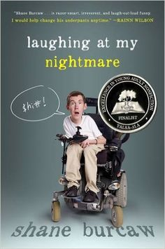 Nov/16 B 617.482 BUR Shane Burcaw's Laughing at My Nightmare describes the challenges he faces as a twenty-one-year-old with spinal muscular atrophy