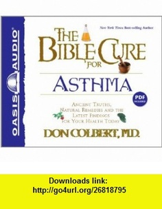 The Bible Cure for Asthma Ancient Truths, Natural Remedies and the Latest Findings for Your Health Today (9781609812065) Don Colbert, Tim Lundeen , ISBN-10: 1609812069  , ISBN-13: 978-1609812065 ,  , tutorials , pdf , ebook , torrent , downloads , rapidshare , filesonic , hotfile , megaupload , fileserve