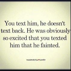 Why he didnt text back. Why he didnt text back. Why he didnt text back. Great Quotes, Quotes To Live By, Me Quotes, Funny Quotes, Inspirational Quotes, Qoutes, Quotations, Funny Memes, Phone Quotes