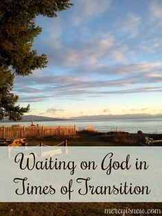 How to wait on God in times of transition - finding peace when you're in the midst of change and finding it hard to adjust.