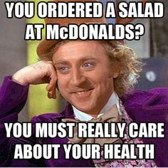 You ordered a salad at McDonalds?