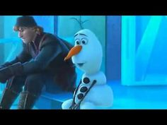 "Frozen-Olaf all moments - YouTube... and ""I've been impaled""  https://www.youtube.com/watch?v=BO7DwBmRqzs"
