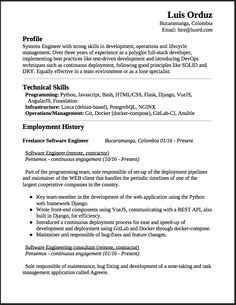 Freelance Software Engineer Resume This is a summary of my experience and education.  Profile Systems Engineer with strong skills in development, operations and lifecycle management. Over three years of experience as a polyglot full-stack developer, implementing best practices like test-driven...