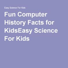 Fun Computer History Facts for KidsEasy Science For Kids