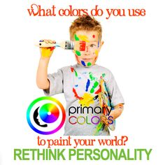 Primary Colors Personality Insight Tools by Dawn Billings www.PrimaryColorsPersoality.com What colors do you use to paint the world?