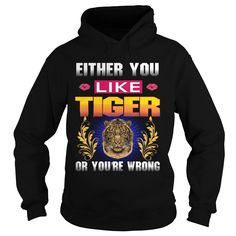 Either You Like TIGER Wrong #gift #ideas #Popular #Everything #Videos #Shop #Animals #pets #Architecture #Art #Cars #motorcycles #Celebrities #DIY #crafts #Design #Education #Entertainment #Food #drink #Gardening #Geek #Hair #beauty #Health #fitness #History #Holidays #events #Home decor #Humor #Illustrations #posters #Kids #parenting #Men #Outdoors #Photography #Products #Quotes #Science #nature #Sports #Tattoos #Technology #Travel #Weddings #Women
