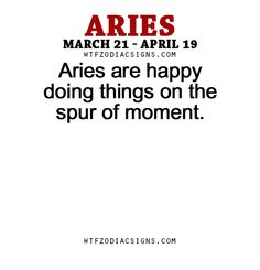 Aries are happy doing things on the spur of moment.   - WTF Zodiac Signs Daily Horoscope!