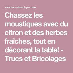 Chassez les moustiques avec du citron et des herbes fraîches, tout en décorant la table! - Trucs et Bricolages