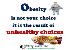 obesity is not your choice it is the result of unhealthy choices