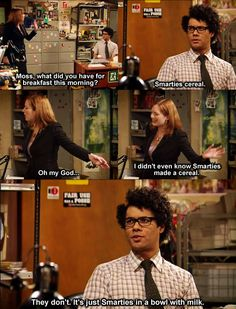Moss! - The IT Crowd  @megan roberts this is how I live my everyday!!! Put whatever you want in a bowl and live your life!