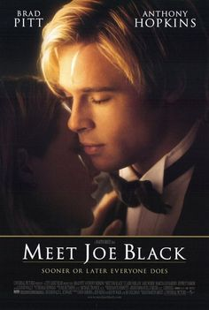 Meet Joe Black. Hard to believe that movie was 3 hours long. It was like a lovely dream. I loved this movie!  I cried