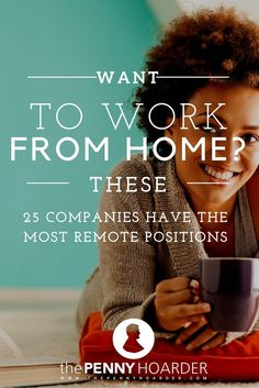 Working from home means not having to commute (or even wear pants). If you're looking for remote work, these 25 employers have the most available work-from-home jobs. - The Penny Hoarder  http://www.thepennyhoarder.com/work-from-home-companies-remote-positions/