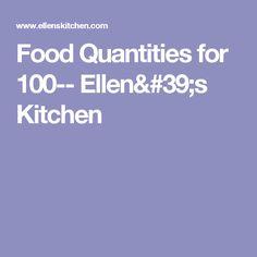 Food Quantities for 100-- Ellen's Kitchen