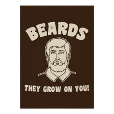 Beards they grow on you! posters http://www.zazzle.com/beards_they_grow_on_you_posters-228706503168379655?rf=238194283948490074&tc=pfz #beard #beards #vintage #retro #sanfrancisco #hipster #growonyou #funny #posters #zazzle