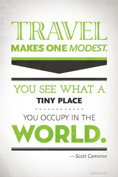 """""""Travel makes one modest. You see what a tiny place you occupy in the world."""" —Scott Cameron.  Studiesabroad.com....the world awaits."""