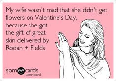My wife wasn't mad that she didn't get flowers on Valentine's Day, because she got the gift of great skin delivered by Rodan Fields.