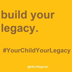 Build your legacy. Home Education Legacy Project (H.E.L.P.) Nigeria is empowering parents and families to teach and raise tomorrow's generation. #HELPNigeria #YourChildYourLegacy