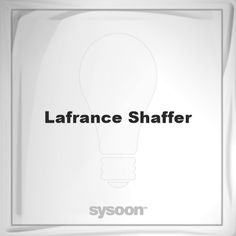 Lafrance Shaffer: Page about Lafrance Shaffer #member #website #sysoon #about