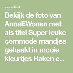 Bekijk de foto van AnnaEWonen met als titel Super leuke commode mandjes gehaakt in mooie kleurtjes Haken en andere inspirerende plaatjes op Welke.nl.