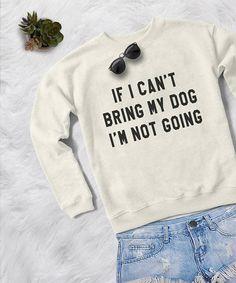 9814791e Dog saying shirt sweatshirt women graphic sweatshirts with sayings dogs mom  sweater pet gift for women cozy sweaters if I can't bring my dog