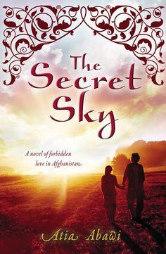 The Secret Sky: A Novel of Forbidden Love in Afghanistan by Atia Abawi • September 2, 2014 • Philomel https://www.goodreads.com/book/show/18350034-the-secret-sky @PenguinTeen