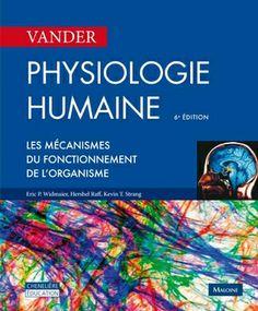 Le « Vander », dont nous présentons, ici, la traduction de la 12e édition internationale, s'est imposé comme la « Bible » de la physiologie humaine.  Complet et rigoureux, tout en restant de lecture facile et agréable, il allie un texte clair et précis à une présentation de qualité grâce à de très nombreuses illustrations en couleur.  Cote: QP 34.5 V351 2013