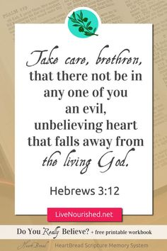 HeartBread Scripture Memory System: Hear It, Know It, Live It. (Every Monday at LiveNourished.net) This week: Do You REALLY Believe? (Hebrews 3:12)