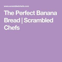 The Perfect Banana Bread | Scrambled Chefs