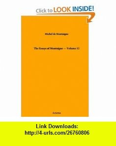 The Essays of Montaigne - Volume 12 (9781444473612) Michel de Montaigne, Charles Cotton , ISBN-10: 1444473611  , ISBN-13: 978-1444473612 ,  , tutorials , pdf , ebook , torrent , downloads , rapidshare , filesonic , hotfile , megaupload , fileserve
