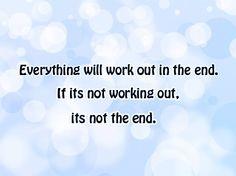 Eind goed al goed, is het nog niet goed, dan is het nog niet het einde!  #Quote