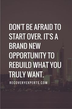 Motivational Quotes: Don't be afraid to start over. It's a brand new opportunity to rebuild what you truly want.  Follow: https://www.pinterest.com/recoveryexpert