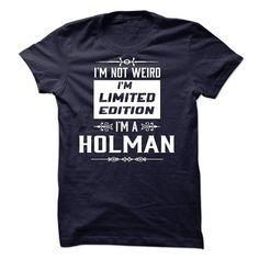 I'm not weird I'm I'm HOLMAN T Shirts, Hoodies. Get it here ==► https://www.sunfrog.com/Names/Im-not-weird-Im-Limited-Edition-Im-HOLMAN-s.html?57074 $22