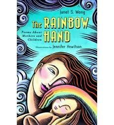 The Rainbow Hand: Poems about Mothers and Children by Janet Wong
