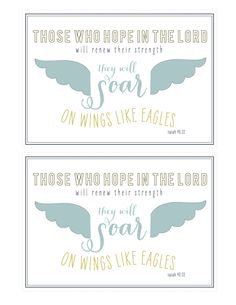 Free printable:  Those who hope in the Lord will renew their strength. They will soar on wings like eagles. Isaiah 40:31