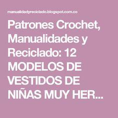 Patrones Crochet, Manualidades y Reciclado: 12 MODELOS DE VESTIDOS DE NIÑAS MUY HERMOSOS