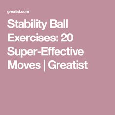 Stability Ball Exercises: 20 Super-Effective Moves | Greatist