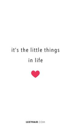 Be grateful for the little things in life.
