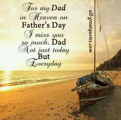 For my Dad in Heaven on Father's Day. I miss you so much, Dad. Not just today but Everyday. I think of you everyday and recall the day you left us. Life has never been the same. No matter how long it has been it never gets easy. I Love You Dad! Dad In Heaven Quotes, Miss You Dad Quotes, Daddy In Heaven, Fathers Day In Heaven, Loved One In Heaven, Happy Father Day Quotes, Happy Fathers Day Images, Sister Quotes, Miss You Daddy