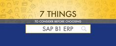 Going for SAP B1 ERP? Here is what you need to know before you choose SAP B1 as the ERP for your enterprise!