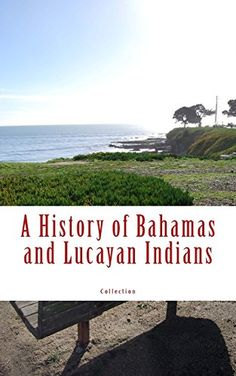 A History of Bahamas and Lucayan Indians by Collection https://www.amazon.com/dp/2366593651/ref=cm_sw_r_pi_dp_x_I-JFybC1ZM645