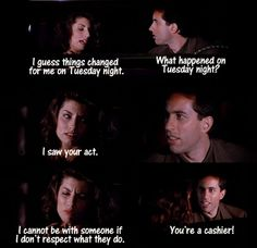 Seinfeld quote - Jerry's date (who's a cashier) doesn't respect his job, 'The Ex-Girlfriend'