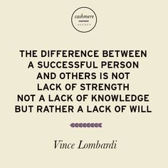The difference between a successful person and others is not lack of strength not a lack of knowledge but rather a lack of will. - Vince Lombardi.