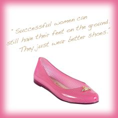 Successful women can still have their feet on the ground. They just wear better shoes.