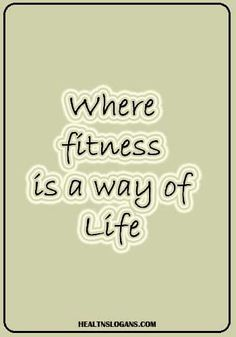 Where fitness is a way of life. Gym Slogans, Health Slogans, A Way Of Life, Bodybuilding, Strength, Exercise, Sayings, Fitness, Quotes