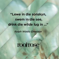 """""""Lewe in die sonskyn, swem in die see, drink die wilde lug in. Afrikaanse Quotes, Ralph Waldo Emerson, Best Inspirational Quotes, Me Quotes, Emerson Quotes, Wisdom, My Love, Words, Tart"""