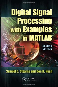 Digital signal processing with examples in MATLAB / Samuel D. Stearns and Donald R. Hush