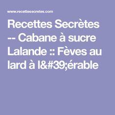 Recettes Secrètes -- Cabane à sucre Lalande ::  Fèves au lard à l'érable Kfc, Marinade Sauce, Vinaigrette, Desserts, Recipes, Dixie, Nachos, Ketchup, Pecan Pies