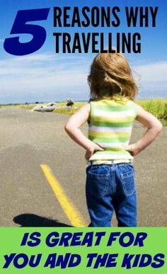 Five Reasons Why Travelling Is Great For You and the Kids