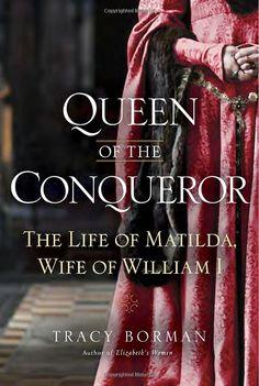 Queen of the Conqueror: The Life of Matilda, Wife of William I
